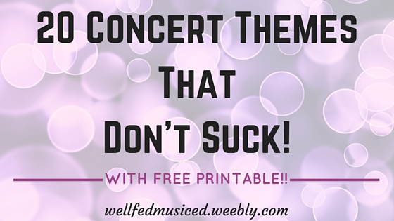 20 Themes That Don'tSuck with FREE printable     wellfedmusiced.weebly.com