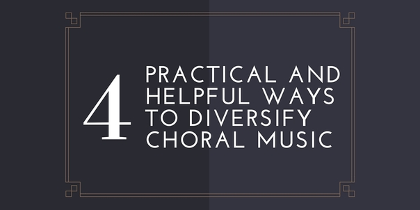 4 Practical and Helpful Ways to Diversify Choral Music http://www.leadingnotes.org/2015/12/07/four-practical-and-helpful-ways-to-diversify-choral-music/