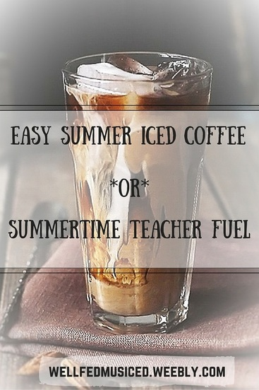 Easy Summer Iced Coffee OR Summertime Teacher Fuel wellfedmusiced.weebly.com